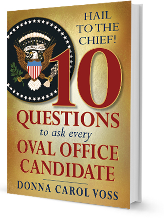 Hail To The Chief - 10 Questions to Ask Every Oval Office Candidate - Donna Carol Voss - 3D Book Cover