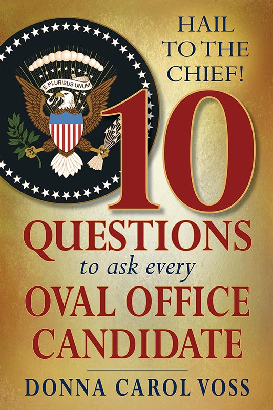 Hail To The Chief - 10 Questions to Ask Every Oval Office Candidate - Donna Carol Voss - Book Cover